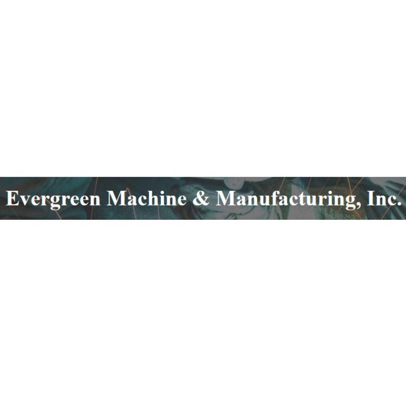 Evergreen Machine & Manufacturing Inc
